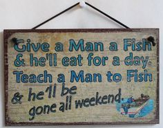 """Amazon.com - 5x8 Vintage Style Sign Saying, """"Give a Man a Fish & he'll eat for a day. Teach a Man to Fish & he'll be gone all weekend."""" Deco..."""
