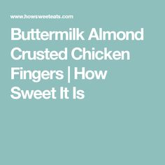 Buttermilk Almond Crusted Chicken Fingers | How Sweet It Is