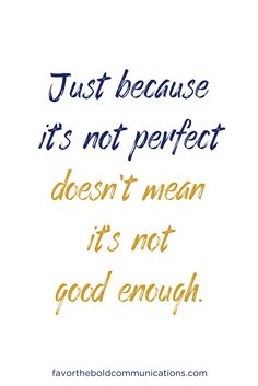 It doesn't need to be perfect.