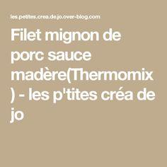 Filet mignon de porc sauce madère(Thermomix) - les p'tites créa de jo