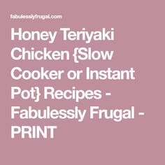 Honey Teriyaki Chicken {Slow Cooker or Instant Pot} Recipes - Fabulessly Frugal - PRINT