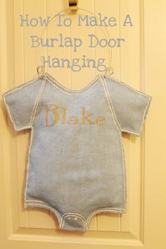 """How To Make A Burlap Door Hanging ~ Instead of writing just baby's name, try writing on one side """"Baby's Name is Up"""" or on the other side """"Shhh or Quiet, Baby's Name is Sleeping."""" ♥"""