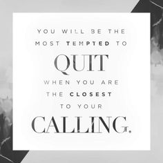 You will be the most tempted to quit when you are the closest to your calling. Pastor Steven Furtick, quote from The Hidden Cost of a High Calling. Words Quotes, Me Quotes, Motivational Quotes, Inspirational Quotes, Sayings, Beauty Quotes, Youth Quotes, Gospel Quotes, Biblical Quotes