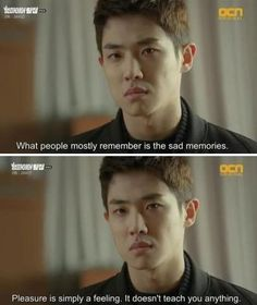 """What people mostly remember is the sad memories.Pleasure is simply a feeling, it doesn't teach you anything.""  - Yoon San(Lee Joon)[Vampire Detective]"