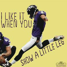 (Hey Justin Tucker) I like it when you show a little leg; Show your love with one of our Baltimore-themed Valentine's Day cards.