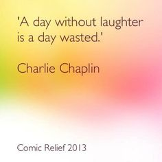 'A day without laughter is a day wasted.' - Charlie Chaplin.      Happy Red Nose Day! http://www.rednoseday.com/