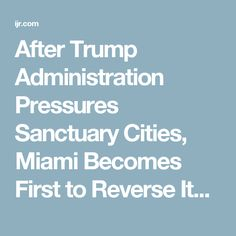 After Trump Administration Pressures Sanctuary Cities, Miami Becomes First to Reverse Its Status