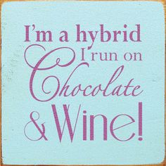 """I'm a hybrid. I run on chocolate & wine!"" Cheers #WineSister! #wine"