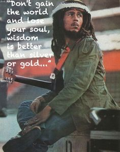 Bob Marley. You know a person is amazing when they continue to inspire people across the globe without even being here anymore. R.I.P