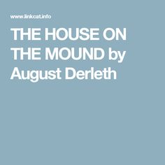 THE HOUSE ON THE MOUND by August Derleth