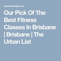 Our Pick Of The Best Fitness Classes InBrisbane | Brisbane | The Urban List