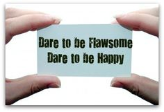 Dare to be Flawsome...Dare to be Happy !