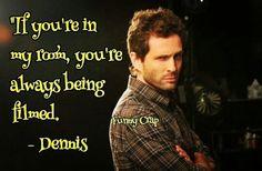 "Dennis Reynolds quote, ""If you're in my room, you're always being filmed."", It's Always Sunny in Philadelphia, Glenn Howerton, Funny Crap meme, IASIP, Always Sunny, Sunny, Sunny in Philly, It's Always Sunny"