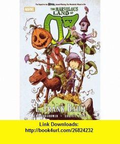 The Marvelous Land of Oz (Marvel Classics) (9780785140283) Eric Shanower, L. Frank Baum, Skottie Young , ISBN-10: 078514028X  , ISBN-13: 978-0785140283 ,  , tutorials , pdf , ebook , torrent , downloads , rapidshare , filesonic , hotfile , megaupload , fileserve