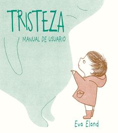 Tristeza. Manual de usuario | Picarona | Libros infantiles 4 Kids, Drink Sleeves, Disney Characters, Fictional Characters, Album, Books, Disney Princess, Anime, Mom
