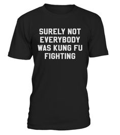 # Everybody Was Kung Fu Fighting Tee .   Surely not EVERYBODY was Kung Fu fighting. Why would they? What if some were using their karate, judo, tae kwon do, kick boxing, or doing other martial arts? Whatever your specialty, this shirt will raise eyebrows and elicit smiles. Because everyone wishes they could do Kung Fu fighting.  TIP: If you buy 2 or more (hint: make a gift for someone or team up) you'll save quite a lot on shipping.  Guaranteed safe and secure checkout via:  Paypal | VISA…