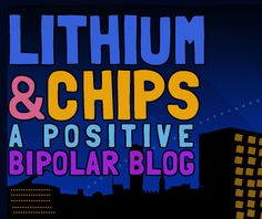 Hey Moira, hope your day is going well. I came across this and thought you might enjoy checking up on it. Lithium and Chips is a positive blog about Bi-Polar. I think maybe it will be something that you can relate to. I know the writer uses some humor, so you might be able to get a good chuckle as well!