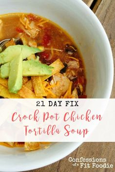 This post contains affiliate links for products I am obsessed with.  Crock Pot chicken tortilla soup is loaded with flavor! It's the perfect 21 Day Fix dinner to come home to because it cooks itself and your house will smell amazing! Place the ingredients into the Crock and let the magic happen. Confession #55- Like...