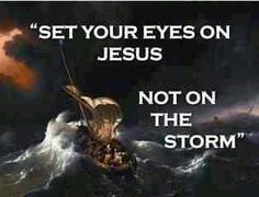 Keep your eyes on Jesus not your circumstances! Peter sank, when He took his eyes off the Savior.