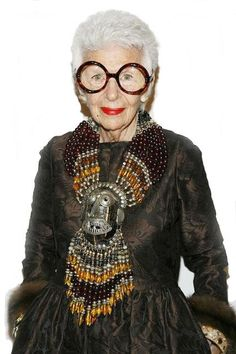 Iris Apfel ...I have found my true role model! I love everything about her!