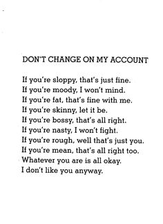 """This one has always reminded me of my """"Oscar the Grouch"""" side. =) Don't change on my account - Shel Silverstein"""