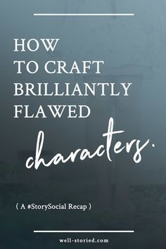 How to Craft Brilliant Flawed Characters (a #StorySocial recap)