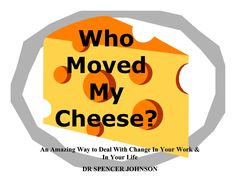 """Who Are YOU as an Agent of Change? """"Who Moved My Cheese"""" model Four personalities of handling change Importance of being proactive Ability to recognize change Good Books, My Books, Agent Of Change, Famous Books, Change Management, Book Week, Simple Stories, Book Authors, Blogging For Beginners"""