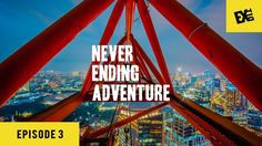 NEVER ENDING ADVENTURE Ep 03 - Above SCBD