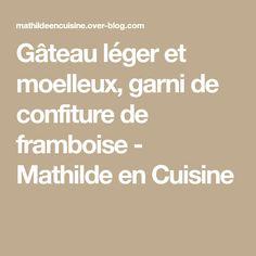 Gâteau léger et moelleux, garni de confiture de framboise - Mathilde en Cuisine
