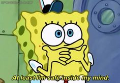 Your safest space is closer than you think.   The 23 Wisest Things Spongebob Ever Said