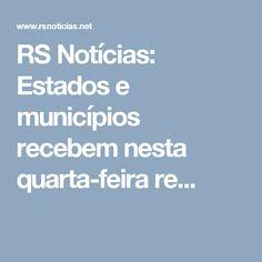 RS Notícias: Estados e municípios recebem nesta quarta-feira re...