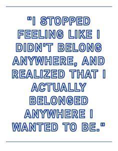 I stopped feeling like I didn't belong