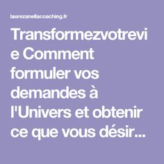Transformezvotrevie Comment formuler vos demandes à l'Univers et obtenir ce que vous désirez ! | Transformezvotrevie