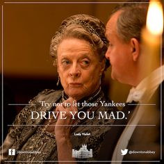 Drive you Mad ... Lady Violet, Dowager countess Grantham (Dame Maggie Smith) #Downton Abbey #Quote