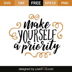 *** FREE SVG CUT FILE for Cricut, Silhouette and more *** Make yourself a priority