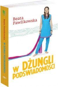 W dżungli podświadomości - Beata Pawlikowska | fragment książki