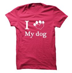 I love my dog...Click here to see --->>> www.sunfrogshirts.com/Pets/I-love-my-dog-ladies.html?3618&PinDNs