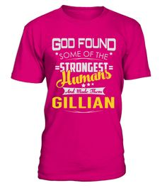 """# GILLIAN - Strongest Humans Name Shirts .    God Found Some Of The Strongest Humans And Made Them GILLIAN Name ShirtsSpecial Offer, not available anywhere else!Available in a variety of styles and colorsBuy yours now before it is too late! Secured payment via Visa / Mastercard / Amex / PayPal / iDeal How to place an order  Choose the model from the drop-down menu Click on """"Buy it now"""" Choose the size and the quantity Add your delivery address and bank details And that's it!"""