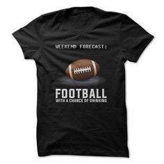 Weekend Forecast Football With A Chance Of Drinking Great Funny Shirt