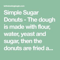 Simple Sugar Donuts - The dough is made with flour, water, yeast and sugar, then the donuts are fried and dredged in sugar. Very simple, but very indulgent little treat! Homemade Doughnut Recipe, Donut Recipes, Pastry Recipes, Dessert Recipes, Desserts, Dinner Recipes Easy Quick, Easy Pasta Recipes, Mallorca Bread, Donut Calories