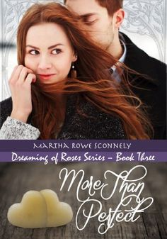$1.99 More Than Perfect (Dreaming of Roses Book 3) by Martha Rowe Sconnely, http://www.amazon.com/More-Than-Perfect-Dreaming-Roses-ebook/dp/B00H0UJCDY/ref=as_sl_pc_ss_til?tag=cathbrya-20&linkCode=w01&linkId=WECPRDCFXBQPTWZU&creativeASIN=B00H0UJCDY