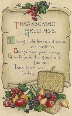 Thanksgiving Greetings | Thought old times, old ways, old customs, change and pass away, greetings in the good old fashion, take from me today.