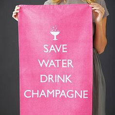 'Save Water Drink Champagne' Tea Towel - notonthehighstreet.com