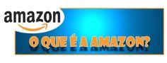 O que é o Amazon? | Blog do Cusco