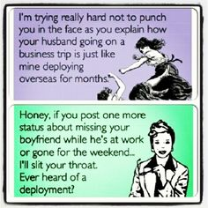 My God...this is what I deal with ALL the time! Even though my husband isn't deployed, he works offshore and is away from home 7 to 8 months out of the year and people don't understand, even though they keep telling me stuff like this..LOVE these cards!