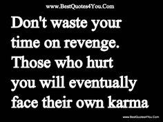 """Don't waste your time on revenge. Those who hurt you will eventually face their own karma."" (Matareva Pearl)"