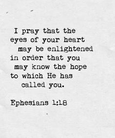 in order that you may know the hope to which He has called you. {Ephesians 1:18}