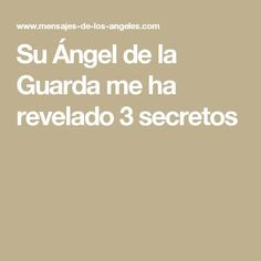 Su Ángel de la Guarda me ha revelado 3 secretos