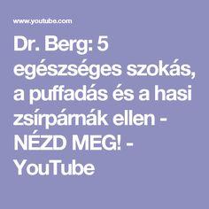 Dr. Berg: 5 egészséges szokás, a puffadás és a hasi zsírpárnák ellen - NÉZD MEG! - YouTube Bergen, Health And Beauty, Youtube, Life, Bridge, Youtubers, Youtube Movies, Mountains