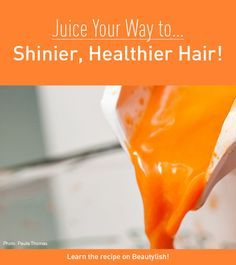 Juice Your Way ... to Shinier, Healthier Hair!